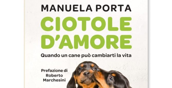 CIOTOLE D'AMORE Quando un cane può cambiarti la vita